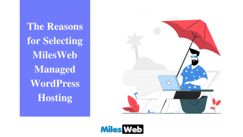 The Reasons for Selecting MilesWeb Managed WordPress Hosting
